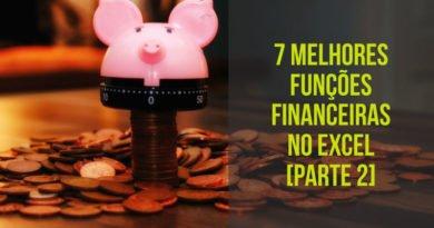 Conheça as 7 Funções Financeiras no Excel
