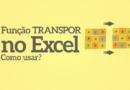 Função TRANSPOR no Excel – Como usar?
