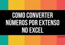 Como converter números por extenso no Excel