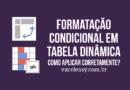 Como aplicar Formatação Condicional em tabela dinâmica Excel