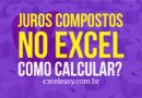 Como calcular Juros Compostos no Excel