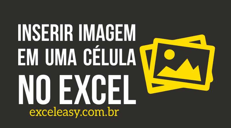 Veja Como inserir Imagem em uma Célula no Excel