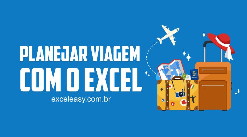 Dicas práticas para Planejar Viagem com o Excel