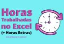 Como Calcular Horas Trabalhadas no Excel + Horas Extras