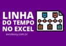Como criar Linha do Tempo no Excel